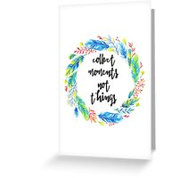 collect moments not things Greeting Card