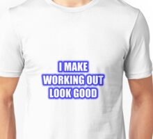 I Make Working Out Look Good Unisex T-Shirt