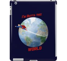 I'm outta this World iPad Case/Skin