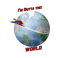 I'm outta this World Photographic Print