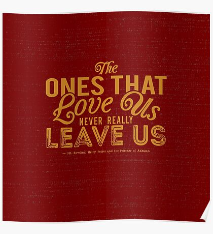 The Ones That Love Us Never Really Leave Us - HP Quote Poster