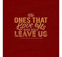 The Ones That Love Us Never Really Leave Us - HP Quote Photographic Print