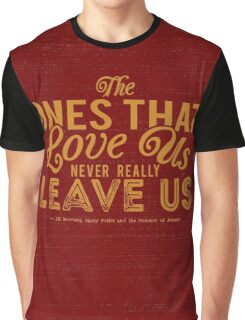 The Ones That Love Us Never Really Leave Us - HP Quote Graphic T-Shirt