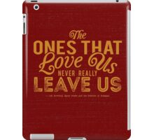 The Ones That Love Us Never Really Leave Us - HP Quote iPad Case/Skin