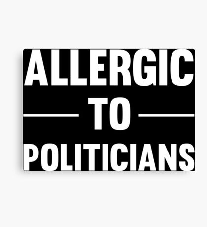 Allergic To Politicians Funny Political Protest T-Shirts And Gifts Canvas Print