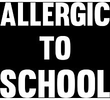 Allergic to School Funny Cool Teen protest T-Shirts and Gifts Photographic Print