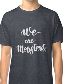 We are Monsters. Quote. Classic T-Shirt