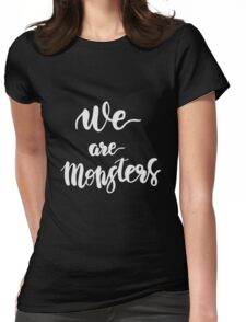 We are Monsters. Quote. Womens Fitted T-Shirt