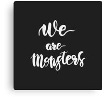 We are Monsters. Quote. Canvas Print