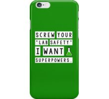 Screw your lab safety, I want super powers iPhone Case/Skin