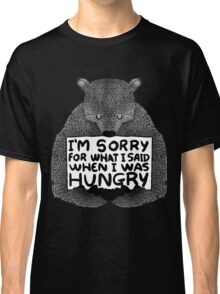 I'm Sorry For What I Said When I Was Hungry - Black Classic T-Shirt