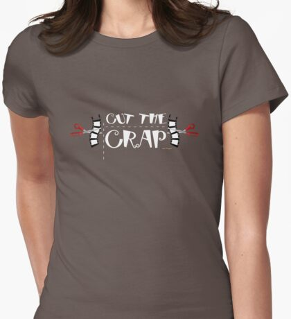 Cut The Crap Funny T-Shirts And Gifts Womens Fitted T-Shirt