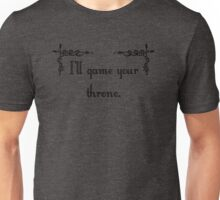 I'll game your throne. Unisex T-Shirt