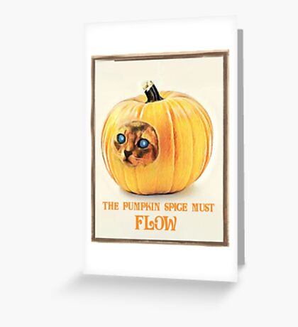 The Pumpkin Spice must flow Greeting Card