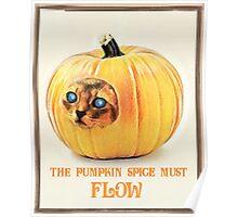 The Pumpkin Spice must flow Poster