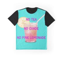 No tea, no shade, no pink lemonade Graphic T-Shirt