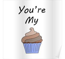 You're my cupcake Poster