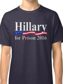 Hillary for Prison 6 Classic T-Shirt