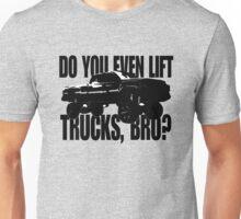Do You Even Lift Trucks, Bro? Unisex T-Shirt