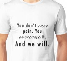 You Don't Ease Pain, You Overcome It - The 100 Unisex T-Shirt