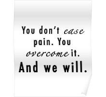 You Don't Ease Pain, You Overcome It - The 100 Poster