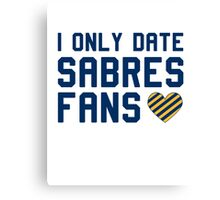 I ONLY DATE SABRES FANS Canvas Print