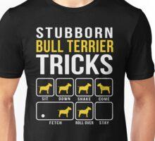 Stubborn Bull Terrier Tricks Unisex T-Shirt
