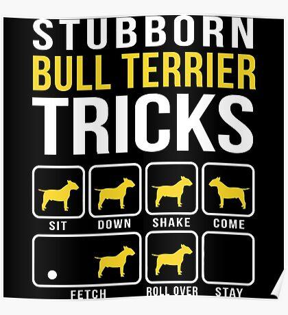 Stubborn Bull Terrier Tricks Poster