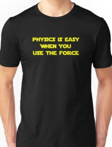 Physics Is Easy When You Use The Force Unisex T-Shirt