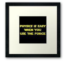 Physics Is Easy When You Use The Force Framed Print