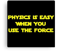 Physics Is Easy When You Use The Force Canvas Print