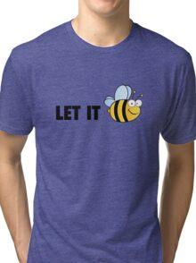 Let It Bee Tri-blend T-Shirt