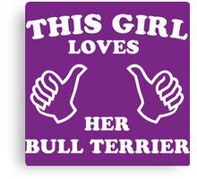 This Girl Loves Her Bull Terrier Canvas Print