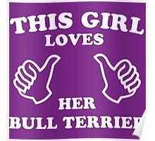 This Girl Loves Her Bull Terrier Poster