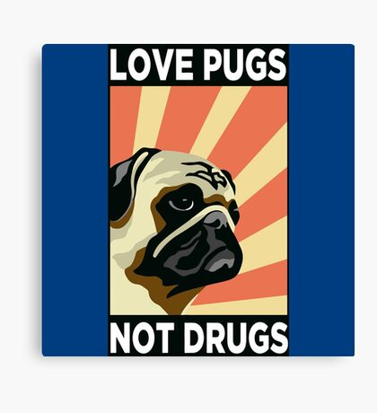 Love Pugs Not Drugs Canvas Print