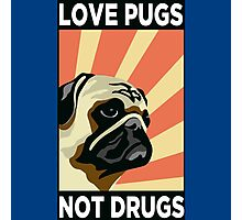 Love Pugs Not Drugs Photographic Print