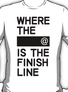 Where the line is the finish line T-Shirt