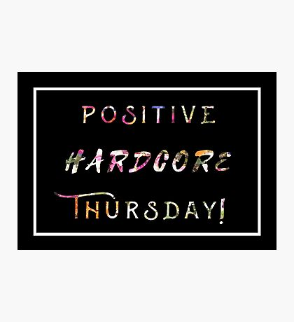 POSITIVE HARD CORE THURSDAY Photographic Print