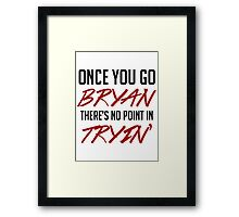 Once you go bryan there's no point in tryin' Framed Print