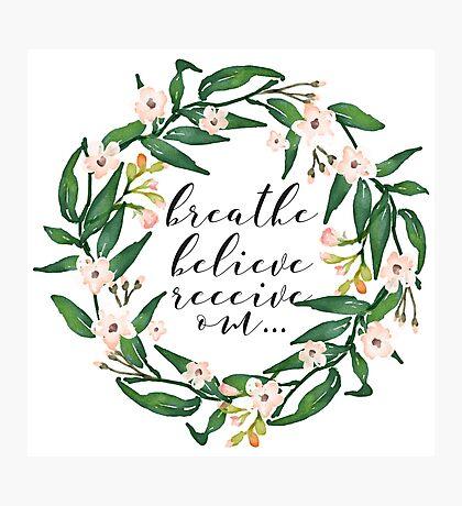 Breathe, Believe, Receive, Om Photographic Print
