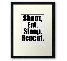 Shoot  Eat Sleep Repeat Framed Print