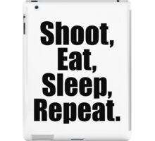 Shoot  Eat Sleep Repeat iPad Case/Skin