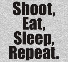 Shoot  Eat Sleep Repeat by 2E1K