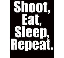 Shoot  Eat Sleep Repeat Photographic Print