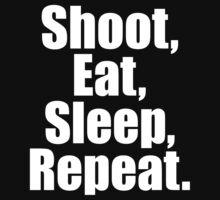 Shoot  Eat Sleep Repeat by 2E1K