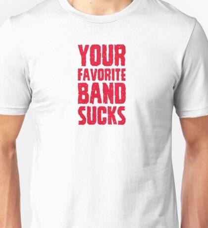 Your Favorite Band Sucks Unisex T-Shirt