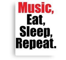 Music  Eat Sleep Repeat Canvas Print