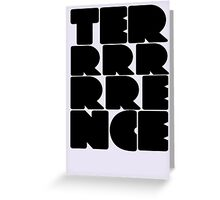 Terrrrrrence? Greeting Card