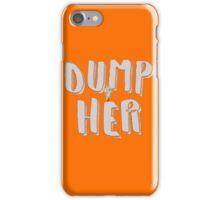 Here's an idea. DUMP HER! iPhone Case/Skin