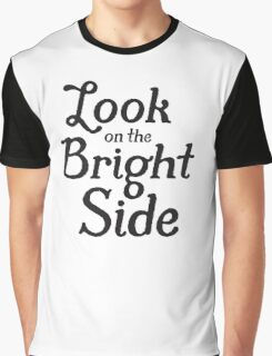 Always look on the bright side - Black Graphic T-Shirt